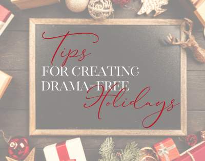 Tips for Creating Drama-Free Holidays