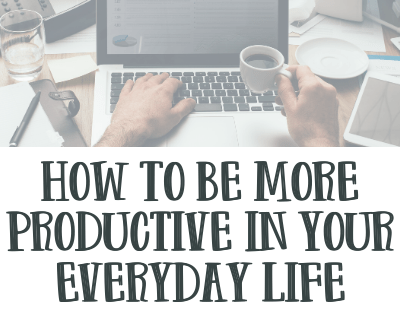 How To Be More Productive In Your Everyday Life
