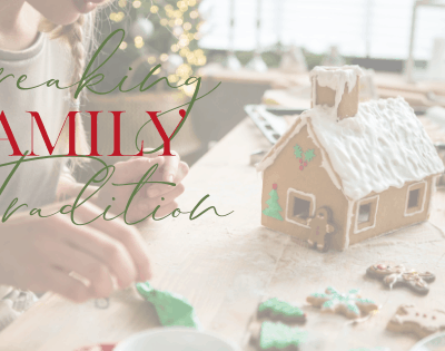 Could Your Family Benefit from Breaking Some Traditions?