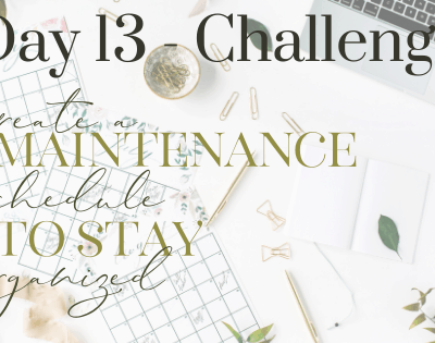 Day 13 – How To Create A Maintenance Schedule To Stay Organized at Home