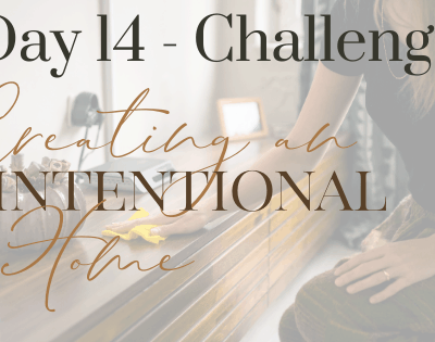 Day 14 – How To Make a Place for Everything Creating An Intentional Home