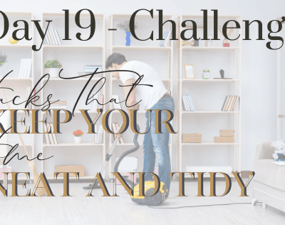 Day 19 – 12 Hacks That Will Keep Your Home Neat and Tidy