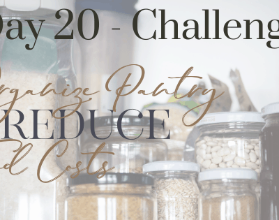 Day 20 – How to Organize Your Pantry to Reduce Food Costs
