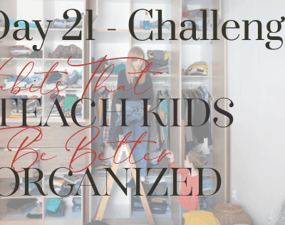 Day 21 – 2 Habits That Teach Kids to Be Better Organized