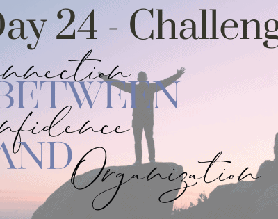 Day 24 – There's a Connection Between Confidence and Organization