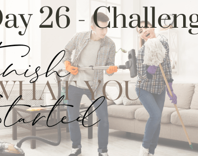Day 26 – Follow Through – Finish What You Started