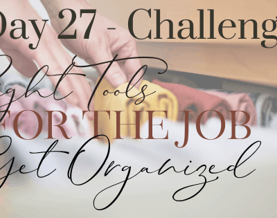 Day 27 – The Right Tools for the Job: Be Prepared to Get Organized