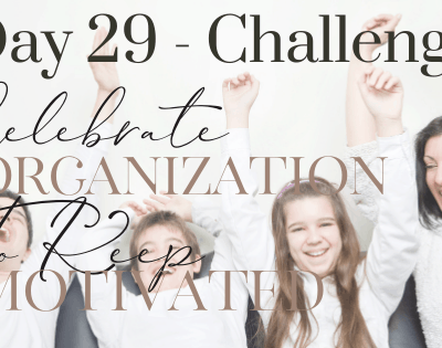 Day 29 – Celebrate Organization to Keep Motivated