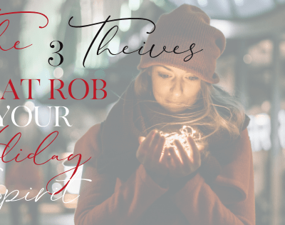 3 Thieves That Rob Your Holiday Spirit