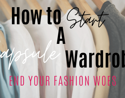 How to Start a Capsule Wardrobe That Will End Your Fashion Woes