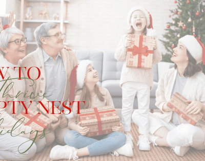 How To Thrive Empty Nest Holidays