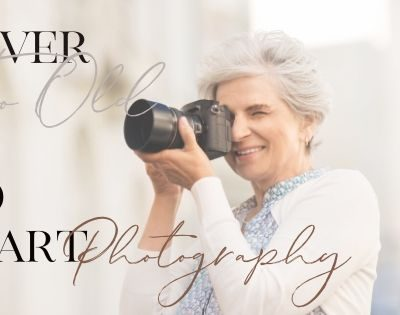 Never Too Old to start photography