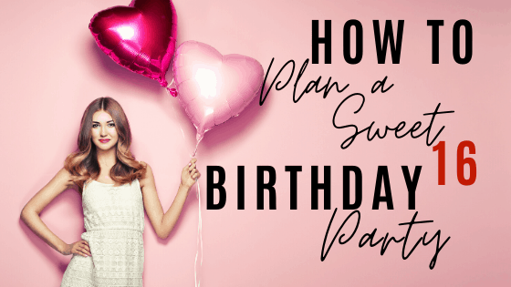 how to plan a sweet 16 birthday party