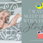 7 Ways to Help You Sleep Better When Feeling Stressed