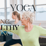 Why Enjoying Yoga Will Lead to Living Healthy Ageing